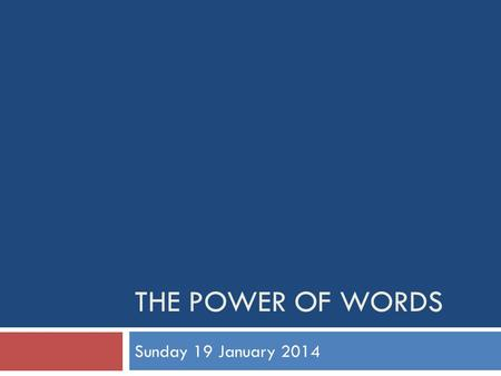THE POWER OF WORDS Sunday 19 January 2014. When God speaks  Genesis 1: 1-3 In the beginning...  By faith we understand that the universe was formed.