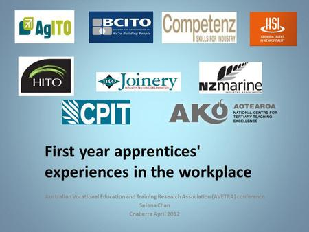 First year apprentices' experiences in the workplace Australian Vocational Education and Training Research Association (AVETRA) conference Selena Chan.