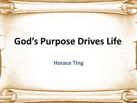 God's Purpose Drives Life Horace Ting.     Play this video.