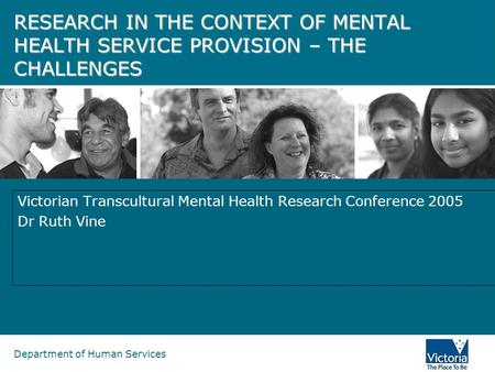 Department of Human Services RESEARCH IN THE CONTEXT OF MENTAL HEALTH SERVICE PROVISION – THE CHALLENGES Victorian Transcultural Mental Health Research.
