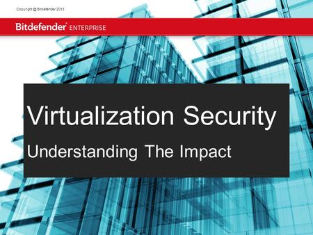 1 Bitdefender 2013 Virtualization Security Understanding The Impact.