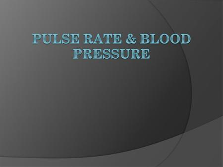 Pulse palpation Pulse pressure  The pressure felt as the blood in the artery surges through the point that has pressure applied.