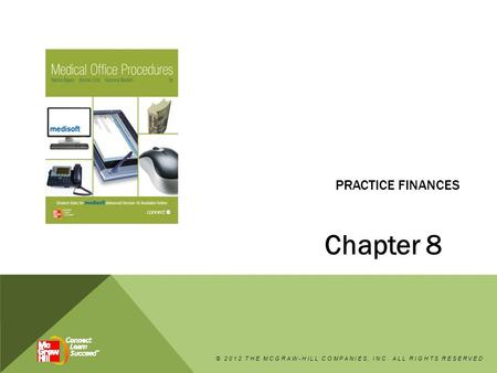 PRACTICE FINANCES Chapter 8 © 2012 THE MCGRAW-HILL COMPANIES, INC. ALL RIGHTS RESERVED.