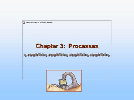 Chapter 3: Processes.