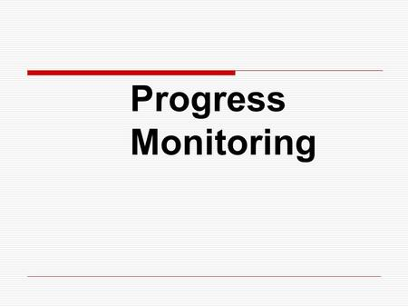 Progress Monitoring. Progress Monitoring Steps  Monitor the intervention's progress as directed by individual student's RtI plan  Establish a baseline.