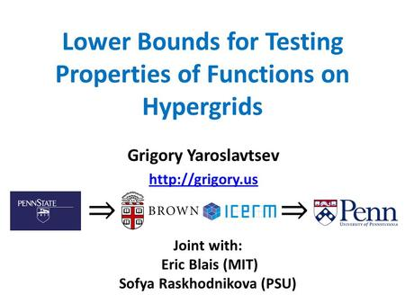 Lower Bounds for Testing Properties of Functions on Hypergrids Grigory Yaroslavtsev  Joint with: Eric Blais (MIT) Sofya Raskhodnikova.