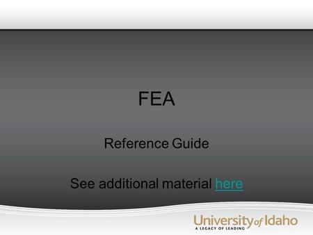 FEA Reference Guide See additional material herehere.