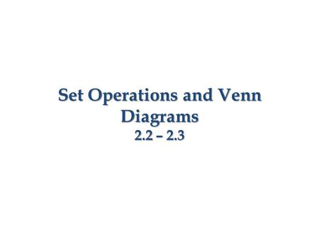Set Operations and Venn Diagrams 2.2 – 2.3. The intersection of sets A and B, denoted by, is the set of all elements that are common to both. That is,.