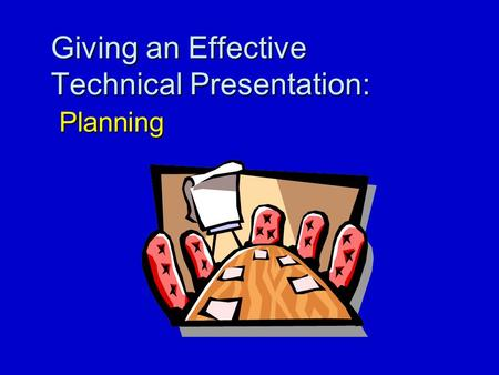 Giving an Effective Technical Presentation: Planning.