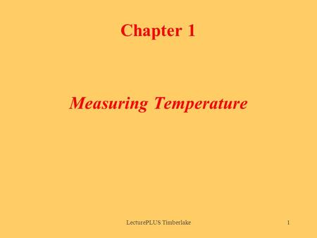 LecturePLUS Timberlake1 Chapter 1 Measuring Temperature.