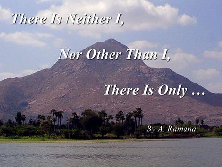 There Is Neither I, Nor Other Than I, There Is Only … By A. Ramana.