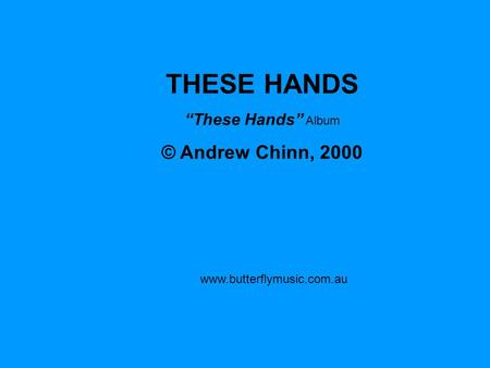 "THESE HANDS © Andrew Chinn, 2000 ""These Hands"" Album"