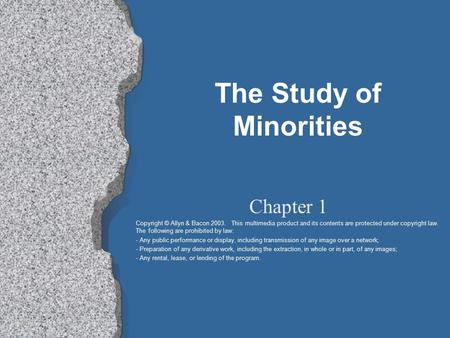 The Study of Minorities Chapter 1 Copyright © Allyn & Bacon 2003. This multimedia product and its contents are protected under copyright law. The following.