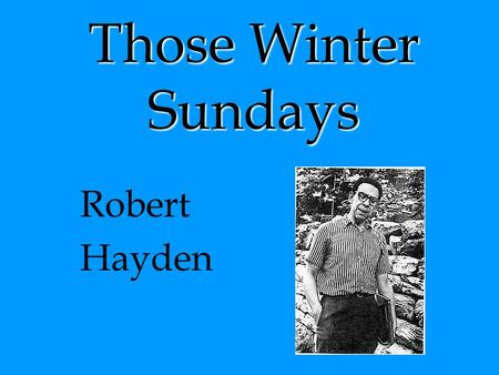 Those Winter Sundays Robert Hayden.