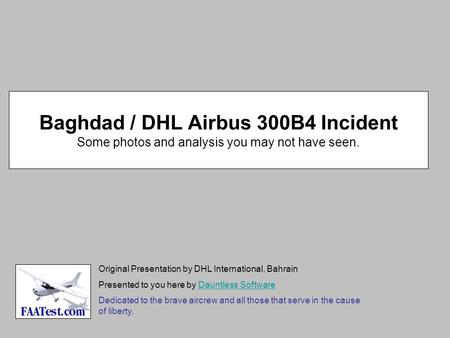 Baghdad / DHL Airbus 300B4 Incident Some photos and analysis you may not have seen. Original Presentation by DHL International, Bahrain Presented to you.