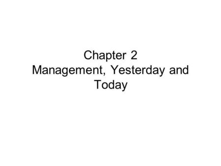 Chapter 2 Management, Yesterday and Today