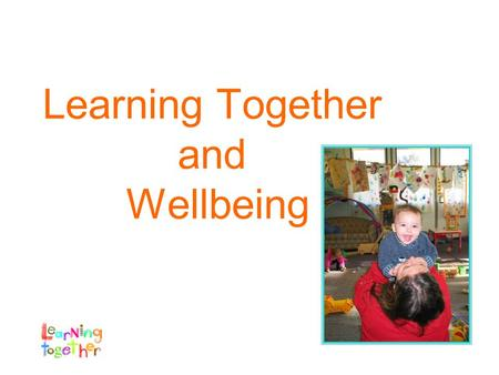 Learning Together and Wellbeing. What is Learning Together? A program for families with children birth to three years A focus on early literacy development.