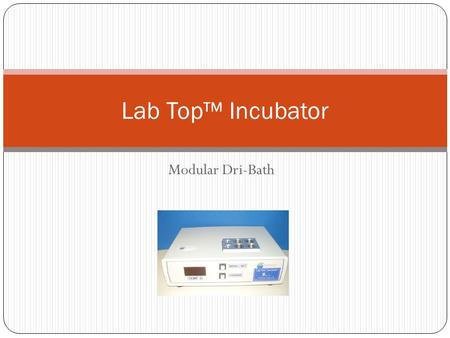 Modular Dri-Bath Lab Top™ Incubator. ZDL recommends the use of the Lab Top™ Incubator with both its ZSC™, ZSC™II and Multi-ZSC™ (Swim-Up Column) and the.