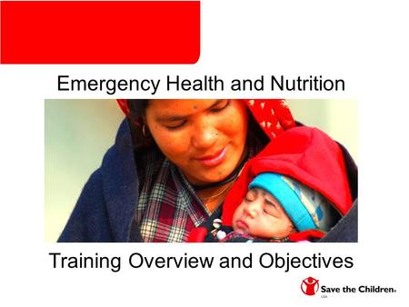 Training Overview and Objectives Emergency Health and Nutrition Training.
