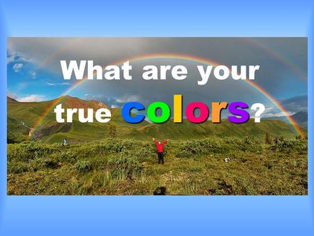 Colors What are your true colors ?. Which of these colors do you feel most represents you? Orange Green.