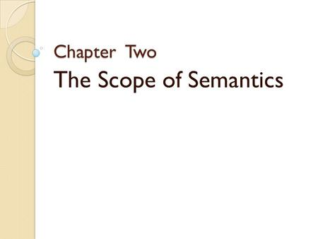 Chapter Two The Scope of Semantics.