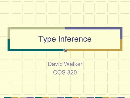 Type Inference David Walker COS 320. Criticisms of Typed Languages Types overly constrain functions & data polymorphism makes typed constructs useful.