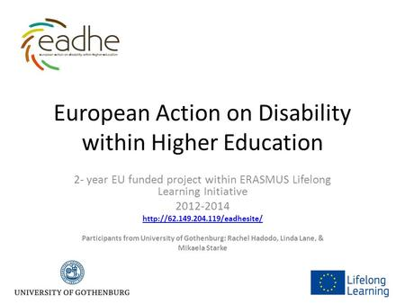 European Action on Disability within Higher Education 2- year EU funded project within ERASMUS Lifelong Learning Initiative 2012-2014