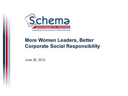 More Women Leaders, Better Corporate Social Responsibility June 26, 2012.