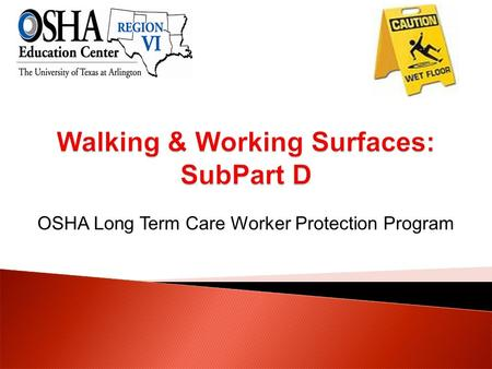 OSHA Long Term Care Worker Protection Program.  Describe OSHA general requirements.  Recognize common hazards in long term care related to walking and.
