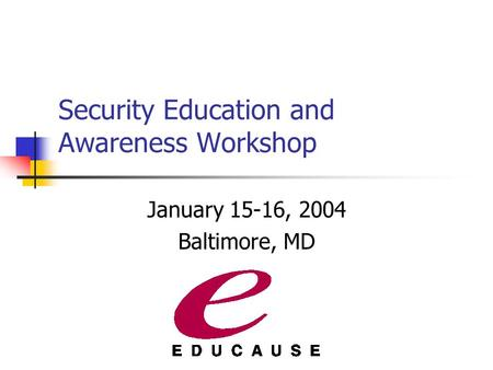 Security Education and Awareness Workshop January 15-16, 2004 Baltimore, MD.