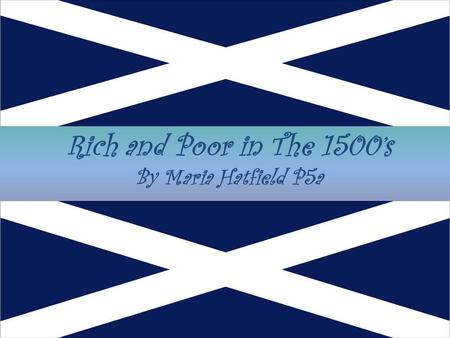 Rich and Poor in The 1500's By Maria Hatfield P5a.