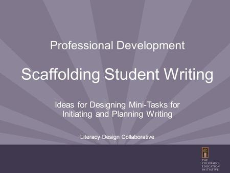 Professional Development Scaffolding Student Writing Ideas for Designing Mini-Tasks for Initiating and Planning Writing Literacy Design Collaborative.