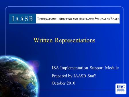 ISA Implementation Support Module Prepared by IAASB Staff October 2010 Written Representations.