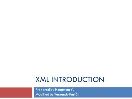 XML INTRODUCTION Prepared by Hongming Yu Modified by Fernando Farfán.