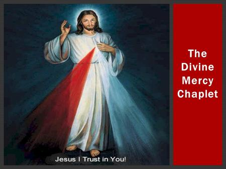 The Divine Mercy Chaplet. THE OUR FATHER OUR FATHER, WHO ART IN HEAVEN, HALLOWED BE THY NAME; THY KINGDOM COME, THY WILL BE DONE ON EARTH AS IT IS IN.