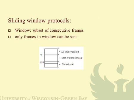 Sliding window protocols:  Window: subset of consecutive frames  only frames in window can be sent.