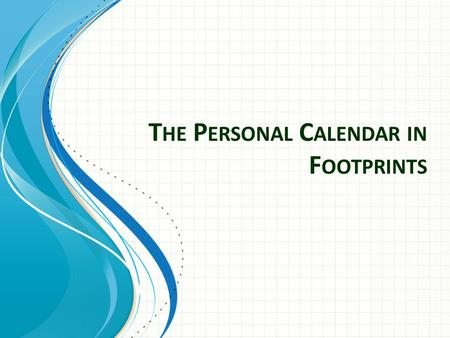 T HE P ERSONAL C ALENDAR IN F OOTPRINTS. Use your AD user name and password The URL for Footprints is:  Log in to Footprints.