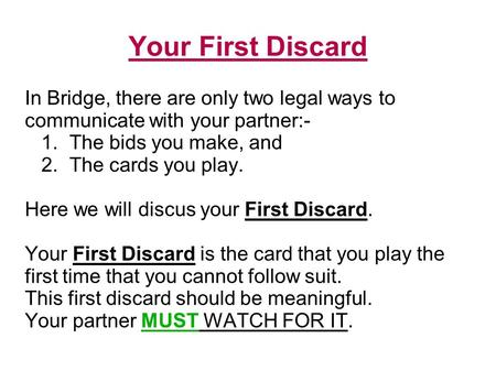 Your First Discard In Bridge, there are only two legal ways to communicate with your partner:- 1. The bids you make, and 2. The cards you play. Here we.