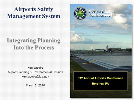 Ken Jacobs Airport Planning & Environmental Division March 3, 2010 Federal Aviation Administration Federal Aviation Administration 33.