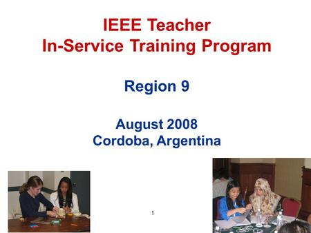 1 IEEE Teacher In-Service Training Program Region 9 August 2008 Cordoba, Argentina.