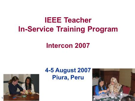 1 IEEE Teacher In-Service Training Program Intercon 2007 4-5 August 2007 Piura, Peru.