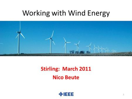Working with Wind Energy Stirling: March 2011 Nico Beute 1.