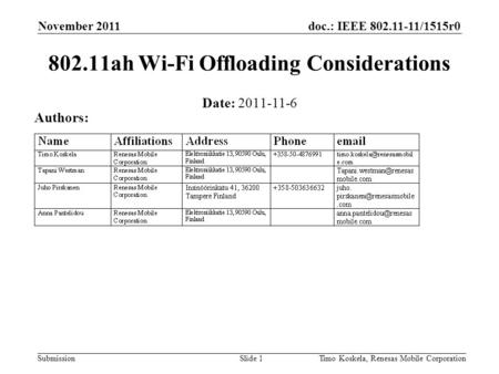 Doc.: IEEE 802.11-11/1515r0 Submission November 2011 Timo Koskela, Renesas Mobile CorporationSlide 1 802.11ah Wi-Fi Offloading Considerations Date: 2011-11-6.