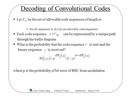 Decoding of Convolutional Codes  Let C m be the set of allowable code sequences of length m.  Not all sequences in {0,1}m are allowable code sequences!