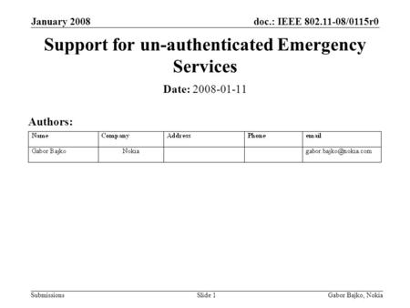 Doc.: IEEE 802.11-08/0115r0 Submissions January 2008 Gabor Bajko, NokiaSlide 1 Support for un-authenticated Emergency Services Date: 2008-01-11 Authors: