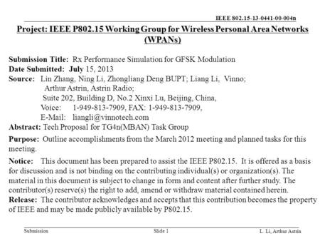 IEEE 802.15-13-0441-00-004n Submission L. Li, Arthur Astrin Slide 1 Project: IEEE P802.15 Working Group for Wireless Personal Area Networks (WPANs) Submission.