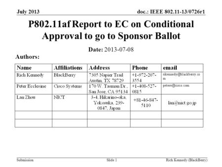 Doc.: IEEE 802.11-13/0726r1 Submission July 2013 Rich Kennedy (BlackBerry)Slide 1 P802.11af Report to EC on Conditional Approval to go to Sponsor Ballot.