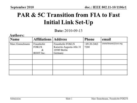Doc.: IEEE 802.11-10/1106r1 Submission September 2010 Marc Emmelmann, Fraunhofer FOKUSSlide 1 PAR & 5C Transition from FIA to Fast Initial Link Set-Up.