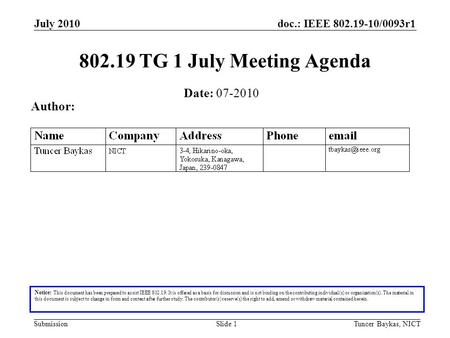 Doc.: IEEE 802.19-10/0093r1 Submission July 2010 Tuncer Baykas, NICTSlide 1 802.19 TG 1 July Meeting Agenda Notice: This document has been prepared to.