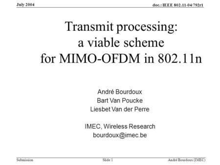 Doc.: IEEE 802.11-04/792r1 Submission Slide 1 André Bourdoux (IMEC) July 2004 Transmit processing: a viable scheme for MIMO-OFDM in 802.11n André Bourdoux.
